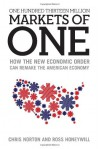 One Hundred Thirteen Million Markets of One - How The New Economic Order Can Remake The American Economy - Chris Norton, Ross Honeywill