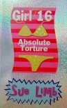 Girl (Nearly) 16: Absolute Torture - Sue Limb