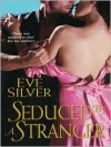 Seduced by a Stranger - Eve Silver