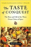 The Taste of Conquest: The Rise and Fall of the Three Great Cities of Spice - Michael Krondl