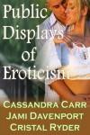 Public Displays of Eroticism - Cassandra Carr, Jami Davenport, Cristal Ryder