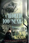 A World Too Near - Kay Kenyon