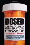 Dosed: The Medication Generation Grows Up - Kaitlin Bell Barnett