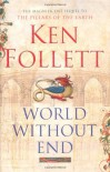 World Without End (The Pillars of the Earth #2) - Ken Follett