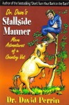 Dr. Dave's Stallside Manner:  More Adventures Of A Country Vet - David Perrin