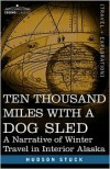 Ten Thousand Miles with a Dog Sled: A Narrative of Winter Travel in Interior Alaska - Hudson Stuck
