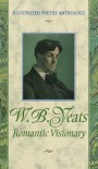 Romantic Visionary (Illustrated Poetry Series) - W.B. Yeats