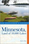 Minnesota, Land of 10,000 Lakes: An Explorer's Guide (Explorer's Guides) - Amy C. Rea