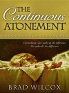 The Continuous Atonement - Brad Wilcox