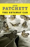 The Getaway Car: A Practical Memoir About Writing and Life (Kindle Single) - Ann Patchett