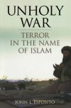 Unholy War: Terror in the Name of Islam - John L. Esposito
