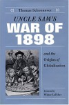 Uncle Sam's War of 1898 and the Origins of Globalization - Thomas Schoonover