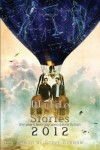 Wilde Stories 2012: The Year's Best Gay Speculative Fiction - Steve Berman;Alex Jeffers;Justin Torres;K.M. Ferebee;Richard Bowes;Ellen Kushner;Lee Thomas;Christopher Barzak;Tom Cardamone;Stellan Thorne