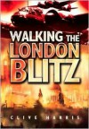 Walking the London Blitz - Clive Harris