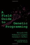 A Field Guide to Genetic Programming - Riccardo Poli, William B. Langdon, Nicholas Freitag McPhee