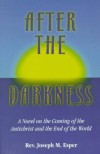 After the Darkness: A Catholic Novel on the Coming of the Antichrist and the End of the World - Joseph M. Esper