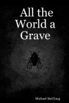 All the World a Grave - Michael  McClung