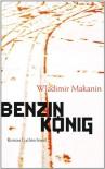 Benzinkönig: Roman - Vladimir Makanin, Annelore Nitschke