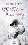 Die Tochter eines Arztes: Liebesroman aus dem Wiesbaden der Biedermeierzeit - Martina Frey