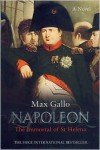 Napoleon: The Immortal of St Helena - Max Gallo