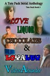 A Tate Pack Serial Anthology: Love, Liquor, Chocolates & Loyalty - Vicktor Alexander