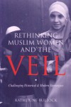 Rethinking Muslim Women And The Veil: Challenging Historical And Modern Stereotypes - Katherine Bullock