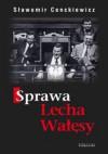 Sprawa Lecha Wałęsy - Sławomir Cenckiewicz