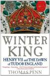 Winter King: Henry VII and the Dawn of Tudor England - Thomas Penn
