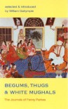 Begums, Thugs, and White Mughals: The Journals of Fanny Parkes - Fanny Parks, William Dalrymple