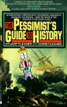 The Pessimist's Guide to History: An Irresistible Guide to Compendium of Catastrophes, Barbarities, Massacres and Mayhem - Stuart Flexner, Doris Flexner