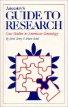 Ancestry's Guide to Research: Case Studies in American Genealogy - Johni Cerny