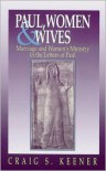 Paul, Women and Wives: Marriage and Women's Ministry in the Letters of Paul - Craig S. Keener