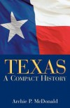 Texas: A Compact History - Archie P. McDonald