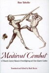 Medieval Combat: A Fifteenth-Century Illustrated Manual of Swordfighting and Close-Quarter Combat - Hans Talhoffer, Mark Rector
