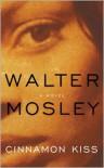 Cinnamon Kiss (Easy Rawlins #10) - Walter Mosley