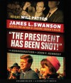 """The President Has Been Shot!"": The Assassination of John F. Kennedy - Audio - James L. Swanson"