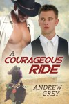 A Courageous Ride - Andrew  Grey
