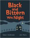 Black and Bittern Was Night - Robert Heidbreder, John Martz
