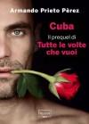 Cuba: Il prequel di Tutte le volte che vuoi (Italian Edition) - Armando Prieto Pèrez
