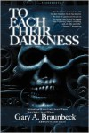To Each Their Darkness - Gary A. Braunbeck