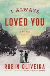 I Always Loved You - Robin Oliveira