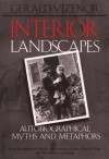 Interior Landscapes: Autobiographical Myths And Metaphors - Gerald Vizenor