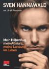 Mein Höhenflug, mein Absturz, meine Landung im Leben - Sven Hannawald