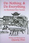 Do Nothing and Do Everything: An Illustrated New Taoism - Qiguang Zhao