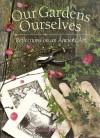 Our Gardens Ourselves: Reflections on an Ancient Art - Jennifer Bennett