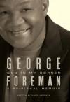 God In My Corner: A Spiritual Memoir - George Foreman, Ken Abraham