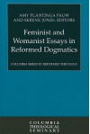 Feminist and Womanist Essays in Reformed Dogmatics - Amy Plantinga Pauw, Serene Jones
