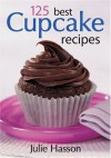 125 Best Cupcake Recipes - Julie Hasson