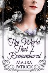 The World That I Remembered - Maura Patrick