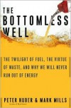 The Bottomless Well: The Twilight of Fuel, the Virtue of Waste, and Why We Will Never Run Out of Energy -
